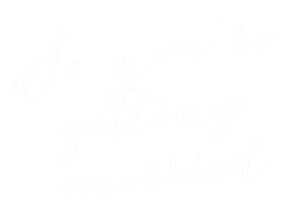So Youre Getting Married
